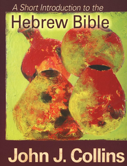 A Short Introduction to the Hebrew Bible  -     By: John J. Collins