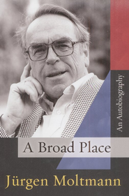A Broad Place: An Autobiography  -              By: Jurgen Moltmann