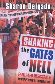 Shaking the Gates of Hell: Faith-Led Resistance to Corporate Globalization  -     By: Sharon Delgado