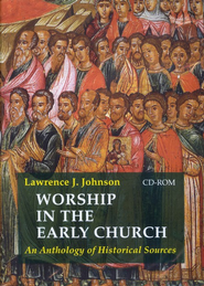 Worship in the Early Church: An Anthology of Historical Sources - on CD-ROM  -     By: Lawrence J. Johnson