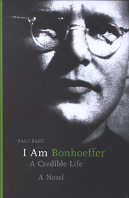I Am Bonhoeffer: A Credible Life   -     By: Paul Barz