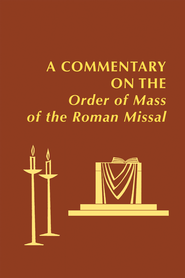 Commentary on the Order of Mass of the Roman Missal  -     By: Edward Foley