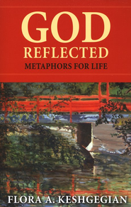 God Reflected: Metaphors for Life  -     By: Flora A. Keshgegian