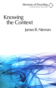 Knowing the Context: Frames, Tools, and Signs for Preaching  -     By: James R. Nieman