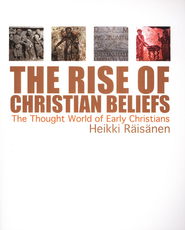 The Rise of Christian Beliefs: The Thought World of Early Christians  -     By: Heikki Raisanen