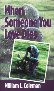 When Someone You Love Dies   -     By: William Coleman