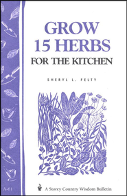 Grow 15 Herbs For The Kitchen, Storey Country Wisdom Bulletin A-61   -