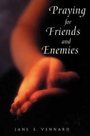 Praying for Friends and Enemies   -     By: Jane Vennard