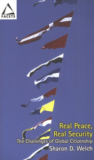 Real Peace, Real Security: The Challenges of Global Citizenship  -              By: Sharon D. Welch