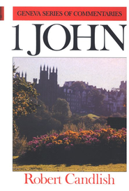 1 John, Geneva Commentary Series   -     By: Robert Candlish