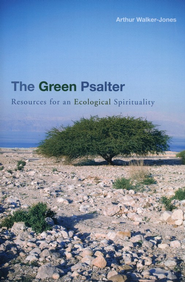 The Green Psalter: Resources for an Ecological Spirituality  -     By: Arthur Walker-Jones