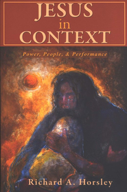 Jesus in Context: Power, People, and Performance  -     By: Richard A. Horsley