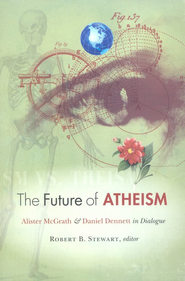 The Future of Atheism: Alister McGrath and Daniel Dennett in Dialogue  -     Edited By: Robert B. Stewart     By: Edited by Robert B. Stewart