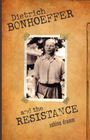 Dietrich Bonhoeffer and the Resistance  -     By: Sabine Dramm