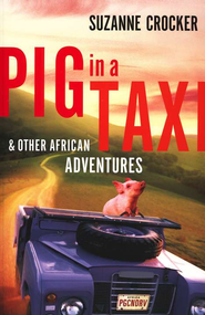Pig in a Taxi & Other African Adventures   -              By: Suzanne Crocker