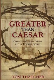 Greater Than Caesar: Christology and Empire in the Fourth Gospel  -     By: Tom Thatcher