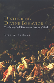 Disturbing Divine Behavior: Troubling Old Testament Images of God  -     By: Eric Seibert