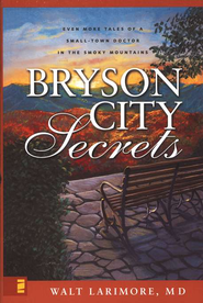 Bryson City Secrets: Even More Tales of a Small Town Doctor in the Smoky Mountains  -              By: Walt Larimore M.D.