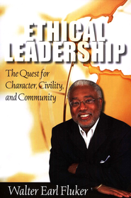 Ethical Leadership: The Quest for Character, Civility, and Community  -              By: Walter Fluker