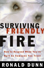 Surviving Friendly Fire:  How to Respond When You're Hurt by Someone You Trust  -     By: Ronald Dunn