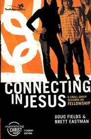 Connecting in Jesus,  Experiencing Christ Student Edition #2  -     By: Doug Fields, Brett Eastman