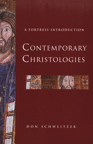 Contemporary Christologies: A Fortress Introduction  -     By: Don Schweitzer