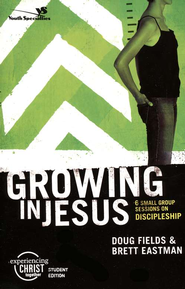 Growing in Jesus,  Experiencing Christ Student Edition #3  -     By: Doug Fields, Brett Eastman