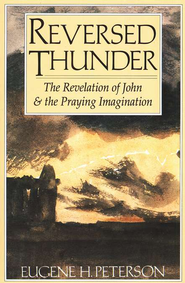 Reversed Thunder: Revelation & the Praying   -     By: Eugene H. Peterson