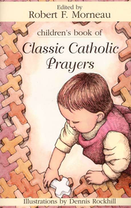 Children's Book of Classic Catholic Prayers   -     Edited By: Robert F. Morneau