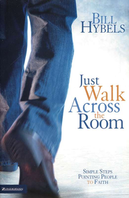 Just Walk Across the Room: Simple Steps Pointing People to Faith  -              By: Bill Hybels