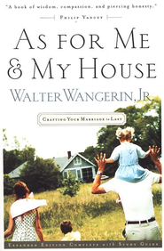 As For Me and My House:  Crafting Your Marriage to Last  -     By: Walter Wangerin Jr.