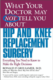 What Your Doctor May Not Tell You About Hip & Knee  Replacement Surgery  -     By: Ronald P. Grelsamer