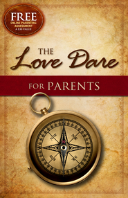 The Love Dare for Parents  -              By: Stephen Kendrick, Alex Kendrick