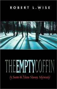The Empty Coffin, A Sam & Vera Sloan Mystery #1   -     By: Robert L. Wise