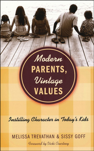 Modern Parents, Vintage Values: Instilling Character in Today's Kids  -     By: Melissa Trevathan, Sissy Goff