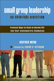 Small Group Leadership as Spiritual Direction - eBook  -     By: Heather Webb