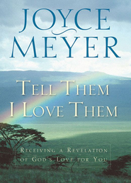 Tell Them I Love Them: Receiving a Revelation of God's  Love  -     By: Joyce Meyer