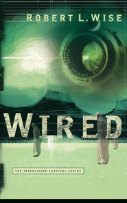 Wired, Tribulation Survival Series #1   -     By: Robert L. Wise