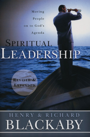 Spiritual Leadership: Moving People on to God's Agenda, Revised and Expanded  -              By: Henry Blackaby, Richard Blackaby