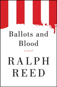 Ballots and Blood    -     By: Ralph Reed