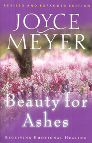 Beauty for Ashes: Receiving Emotional Healing-  Revised Edition  -              By: Joyce Meyer