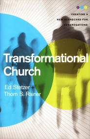 Transformational Church: Creating a New Scorecard for Congregations  -              By: Ed Stetzer, Thom S. Rainer