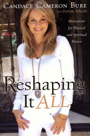 Reshaping It All: Motivation for Physical and Spiritual Fitness - Slightly Imperfect  -     By: Candace Cameron Bure, Darlene Schacht