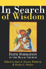 In Search of Wisdom: Faith Formation in the Black Church  -     By: Anne Streaty Wimberly, Evelyn L. Parker
