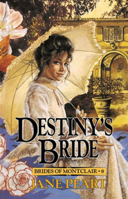 Destiny's Bride, Brides of Montclair #8  -     By: Jane Peart