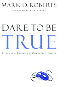 Dare To Be True   -     By: Mark D. Roberts