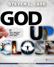 God Up Close Participant's Guide: 12 Full-Contact Encounters with God  -     By: Steven Case