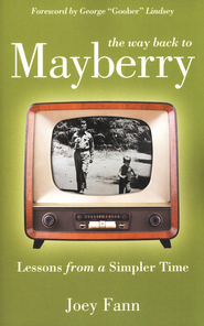 The Way Back to Mayberry: Lessons from a Simpler Time   -     By: Joey Fann