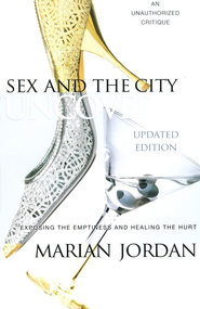 Sex and the City Uncovered: Exposing the Emptiness and Healing the Hurt, Updated Edition  -     By: Marian Jordan