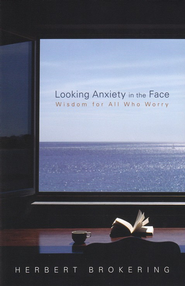 Looking Anxiety in the Face: Wisdom for All Who Worry  -     By: Herbert Brokering